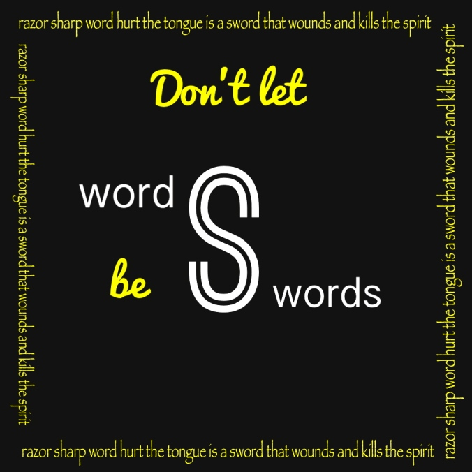 Don't let your words be swords